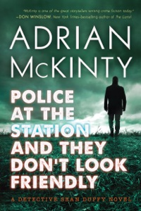 Police at the Station and They Don't Look Friendly - Adrian McKinty pdf download