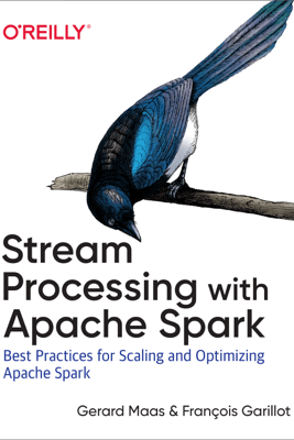 Stream Processing with Apache Spark - Gerard Maas & Francois Garillot