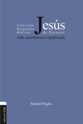 Jesús de Nazaret: Vida, enseñanza y significado - Samuel Pagan