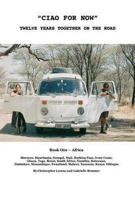 Ciao For Now, Twelve Years Together on the Road, Book One, Africa - Christopher Lorenz