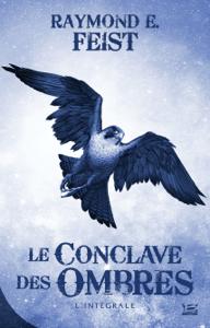 Le Conclave des Ombres - L'Intégrale - Raymond E. Feist pdf download