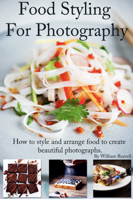 Food Styling For Photography - William Reavell