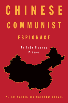 Chinese Communist Espionage - Peter Mattis & Matthew Brazil