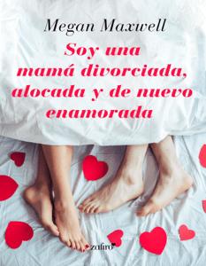 Soy una mamá divorciada, alocada y de nuevo enamorada - Megan Maxwell pdf download