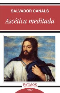 Ascética meditada - Salvador Canals Navarrete pdf download