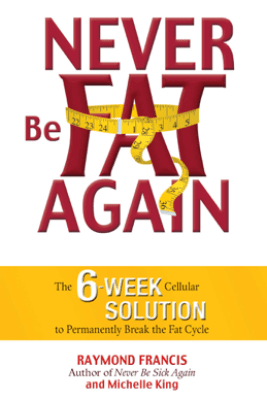 Never Be Fat Again - Raymond Francis & Michele King