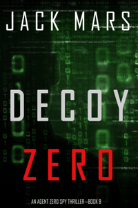Decoy Zero (An Agent Zero Spy Thriller—Book #8) - Jack Mars pdf download