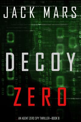 Decoy Zero (An Agent Zero Spy Thriller—Book #8) - Jack Mars pdf download