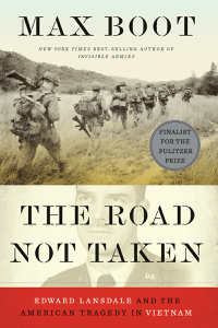 The Road Not Taken: Edward Lansdale and the American Tragedy in Vietnam - Max Boot pdf download