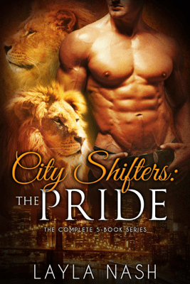 City Shifters: the Pride Complete Series - Layla Nash