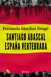 Santiago Abascal. España vertebrada - Fernando Sánchez Dragó pdf download