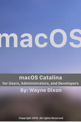 macOS Catalina for Users, Administrators, and Developers - Wayne Dixon
