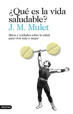 ¿Qué es la vida saludable? - J.M. Mulet pdf download