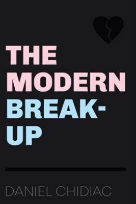 The Modern Break-Up - Daniel Chidiac