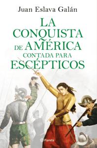 La conquista de América contada para escépticos - Juan Eslava Galán pdf download