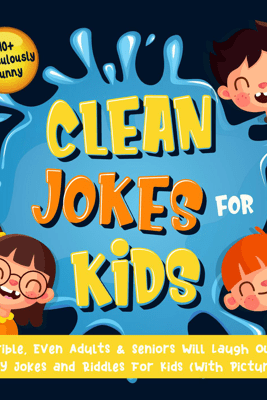 110+ Ridiculously Funny Clean Jokes for Kids. So Terrible, Even Adults & Seniors Will Laugh Out Loud!  Silly Jokes and Riddles for Kids (With Pictures!) - Bim Bam Bom Funny Joke Books