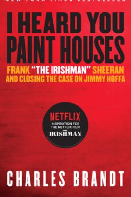 I Heard You Paint Houses - Charles Brandt