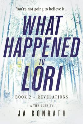 What Happened To Lori Book 2 - JA Konrath