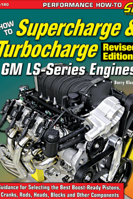 How to Supercharge & Turbocharge GM LS-Series Engines - Revised Edition - Barry Kluczyk