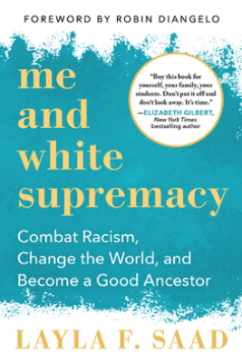 Me and White Supremacy - Layla F. Saad