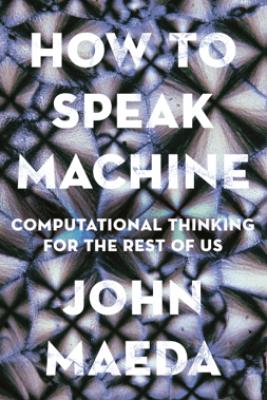 How to Speak Machine - John Maeda