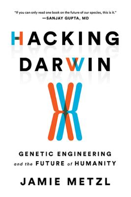 Hacking Darwin - Jamie Metzl