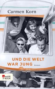 Und die Welt war jung - Carmen Korn pdf download