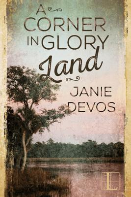A Corner in Glory Land - Janie DeVos
