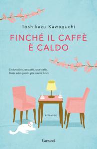 Finché il caffè è caldo - Toshikazu Kawaguchi pdf download