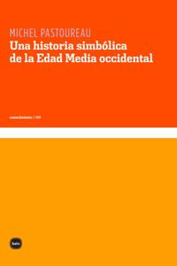 Una historia simbólica de la edad media occidental - Michel Pastoureau & Julia Bucci pdf download