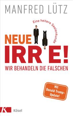 Neue Irre - Wir behandeln die Falschen - Manfred Lütz pdf download