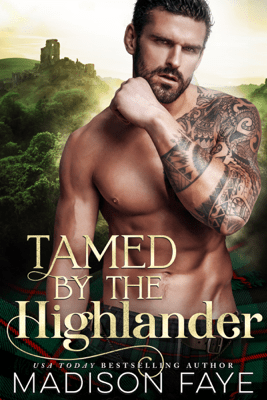 Tamed By The Highlander - Madison Faye