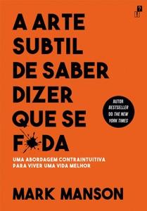 A Arte Subtil De Saber Dizer Que Se F*da - Mark Manson pdf download