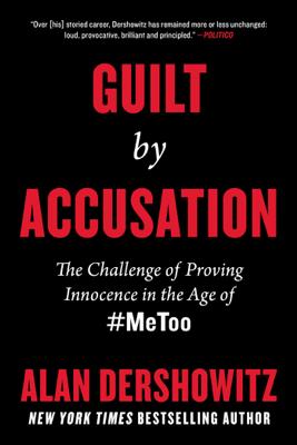 Guilt by Accusation - Alan Dershowitz