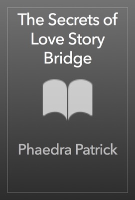 The Secrets of Love Story Bridge - Phaedra Patrick pdf download