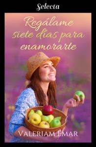 Regálame siete días para enamorarte - Valeriam Émar pdf download