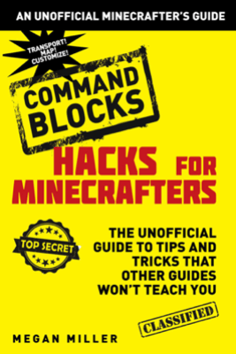 Hacks for Minecrafters: Command Blocks - Megan Miller