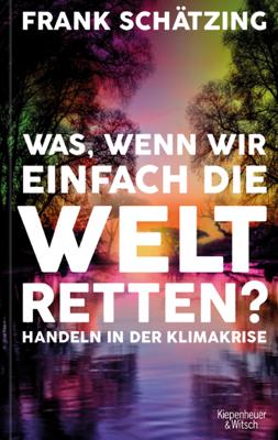 Was, wenn wir einfach die Welt retten? - Frank Schätzing pdf download