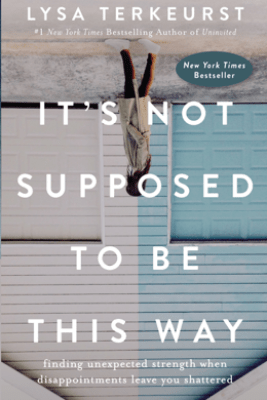 It's Not Supposed to Be This Way - Lysa TerKeurst