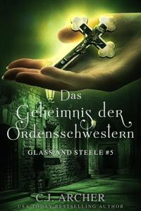 Das Geheimnis der Ordensschwestern: Glass and Steele - C.J. Archer pdf download