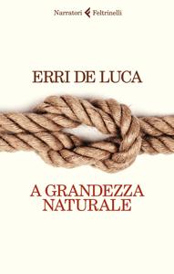 A grandezza naturale - Erri De Luca pdf download