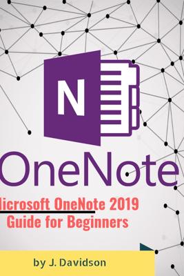 Microsoft OneNote 2019:  Guide for Beginners - J. Davidson