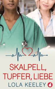 Skalpell, Tupfer, Liebe - Lola Keeley pdf download