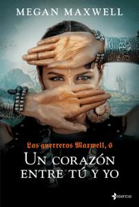 Las Guerreras Maxwell, 6. Un corazón entre tú y yo - Megan Maxwell pdf download