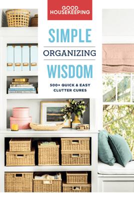 Good Housekeeping Simple Organizing Wisdom - Good Housekeeping