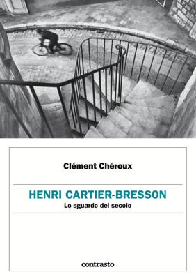 Henri Cartier-Bresson. Lo sguardo del secolo - Clément Chéroux pdf download