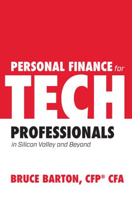 Personal Finance for Tech Professionals - Bruce Barton, CFP® CFA