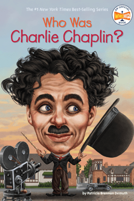 Who Was Charlie Chaplin? - Patricia Brennan Demuth, Who HQ & Gregory Copeland