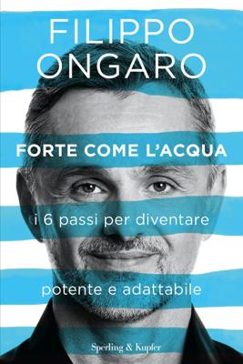 Forte come l'acqua - Filippo Ongaro pdf download