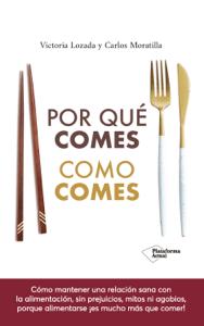 Por qué comes como comes - Victoria Lozada & Carlos Moratilla pdf download